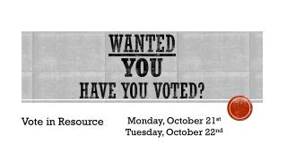 WANTED YOU Have you voted?