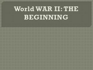 World WAR II: THE BEGINNING