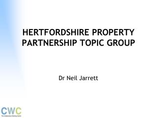 HERTFORDSHIRE PROPERTY PARTNERSHIP TOPIC GROUP