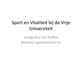 Sport en Vitaliteit bij de  Vrije Universiteit