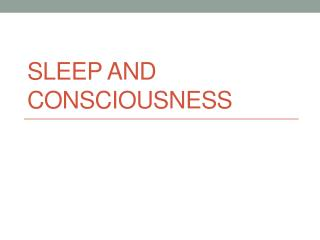 Sleep and Consciousness