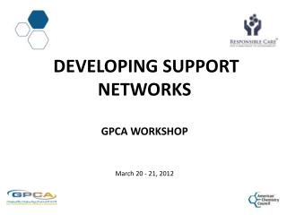 Developing Support Networks GPCA Workshop March 20 - 21, 2012