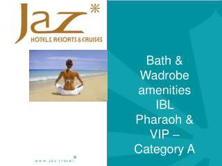 Bath &  Wadrobe  amenities IBL Pharaoh & VIP – Category A