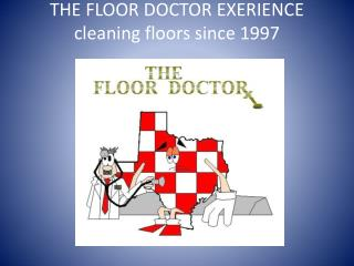 THE FLOOR DOCTOR  EXERIENCE cleaning floors since 1997