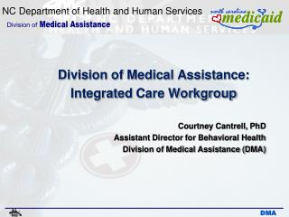 Division of Medical Assistance:   Integrated  Care  Workgroup Courtney Cantrell, PhD