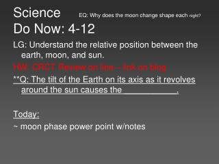 Science	 EQ: Why does the moon change shape each  night? Do Now: 4-12
