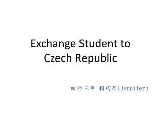 Exchange Student to  Czech Republic