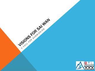 Visions FOR  sai  wan