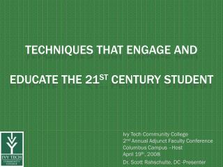 Techniques That Engage and  Educate the 21 st  Century Student