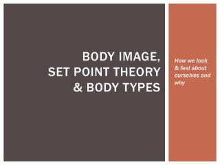 Body image,  set point theory  & body types