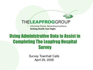 Using Administrative Data to Assist in Completing The Leapfrog Hospital Survey