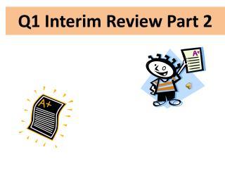 Q1 Interim Review Part 2
