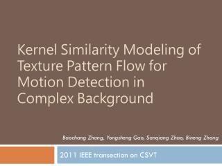 Kernel Similarity Modeling of Texture Pattern Flow for  Motion Detection in  Complex Background