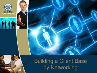 Building a Client Base  by Networking