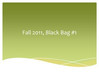 Fall 2011, Black Bag #1