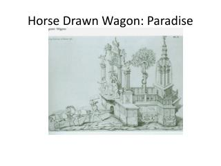 Horse Drawn Wagon: Paradise