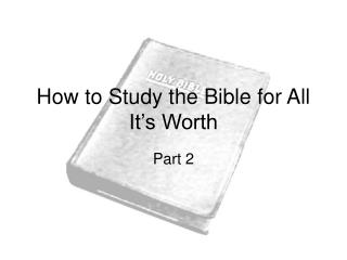 How to Study the Bible for All It s Worth