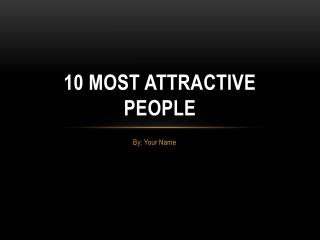 10 Most Attractive people