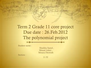 Term 2 Grade 11 core project  Due date : 26.Feb.2012 The polynomial project