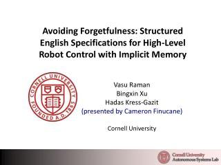 Vasu Raman Bingxin Xu Hadas Kress-Gazit (presented by Cameron Finucane) Cornell University