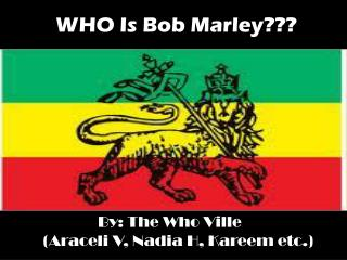 WHO Is Bob Marley???