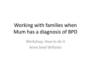 Working with families when Mum has a diagnosis of BPD