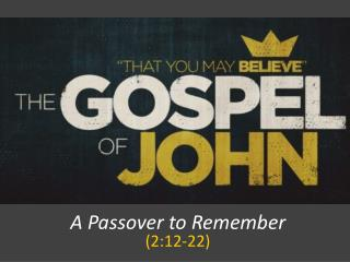 A Passover to Remember (2:12-22)