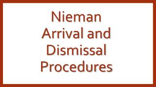 Nieman Arrival and Dismissal Procedures