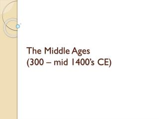 The Middle Ages  (300 – mid 1400 's CE)