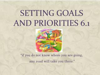 Setting goals  and priorities 6.1