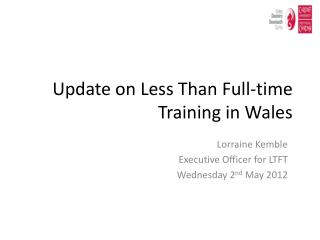 Update on Less Than Full-time Training in Wales