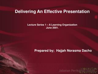 Delivering An Effective Presentation   Lecture Series 1   A Learning Organization June 2001.