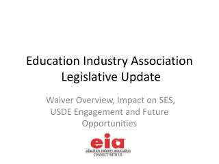 Education Industry Association  Legislative Update