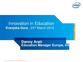 Innovation in Education Kranjska  Gora , 23 rd  March 2012