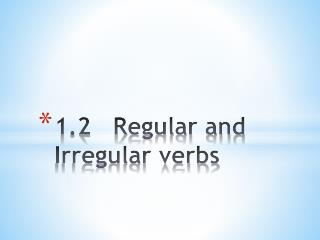 1.2   Regular and Irregular verbs