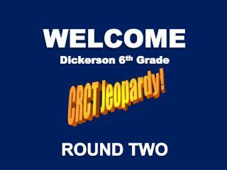 WELCOME Dickerson 6 th  Grade