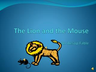The  Lion and the  Mouse An Aesop Fable