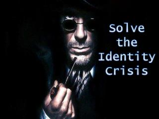 Solve  the  Identity  Crisis