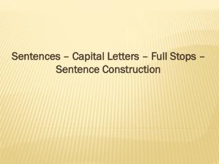 Sentences – Capital Letters – Full Stops – Sentence Construction