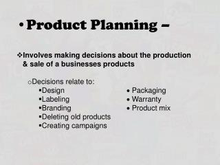 Product Planning �  Involves making decisions about the production