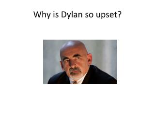 Why is Dylan so upset?