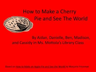 How to Make a Cherry                 Pie and See The World