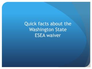 Quick facts about the Washington State  ESEA waiver