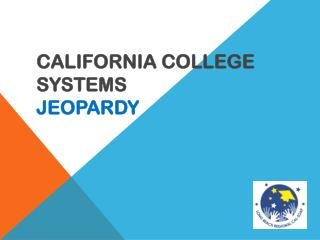 CALIFORNIA COLLEGE SYSTEMS  JEOPARDY