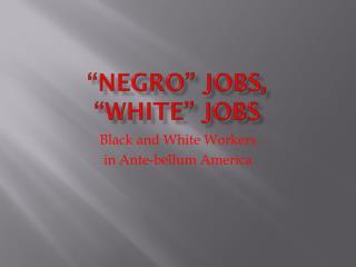 """""""Negro""""  Jobs ,  """"White""""  Jobs"""