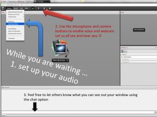 While you are waiting … 1. set up your audio