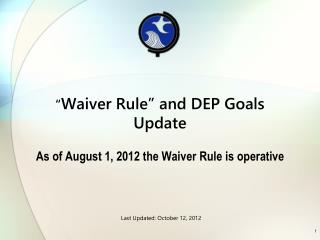 """ Waiver Rule"" and DEP Goals Update As of August 1, 2012 the  Waiver Rule is operative"