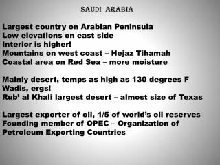 SAUDI  ARABIA Largest country on Arabian Peninsula Low elevations on east side Interior is higher!