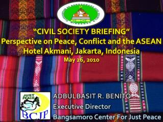 ADBULBASIT R. BENITO Executive Director Bangsamoro Center  For Just Peace