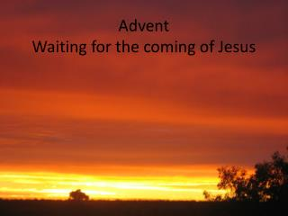 Advent Waiting for the coming of Jesus